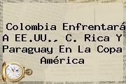 Colombia Enfrentará A EE.UU., C. Rica Y Paraguay En La <b>Copa</b> América