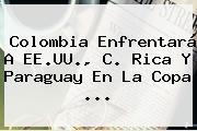 Colombia Enfrentará A EE.UU., C. Rica Y Paraguay En La <b>Copa</b> <b>...</b>