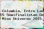 Colombia, Entre Las 15 Semifinalistas De <b>Miss Universo 2015</b>