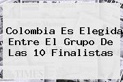 <b>Colombia Es Elegida Entre El Grupo De Las 10 Finalistas</b>