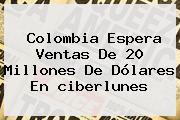 Colombia Espera Ventas De 20 Millones De Dólares En <b>ciberlunes</b>