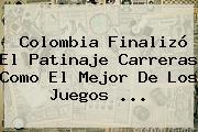 Colombia Finalizó El Patinaje Carreras Como El Mejor De Los Juegos <b>...</b>