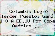 <b>Colombia</b> Logró Tercer Puesto: Ganó 1-0 A EE.UU Por Copa América ...