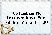 Colombia No Intercedera Por <b>Lehder</b> Ante EE UU