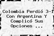 <b>Colombia</b> Perdió 3-1 Con <b>Argentina</b> Y Complicó Sus Opciones ...