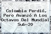 <b>Colombia</b> Perdió, Pero Avanzó A Los Octavos Del Mundial <b>Sub</b>-<b>20</b>