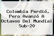 Colombia Perdió, Pero Avanzó A Octavos Del <b>Mundial Sub-20</b>