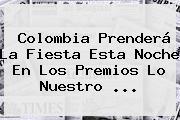 Colombia Prenderá La Fiesta Esta Noche En Los <b>Premios Lo Nuestro</b> <b>...</b>