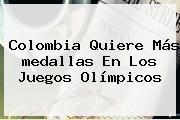 <b>Colombia</b> Quiere Más <b>medallas</b> En Los Juegos Olímpicos