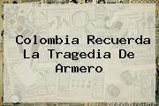 Colombia Recuerda La Tragedia De <b>Armero</b>