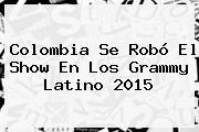 Colombia Se Robó El Show En Los <b>Grammy Latino 2015</b>