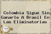Colombia Sigue Sin Ganarle A <b>Brasil</b> En Las Eliminatorias