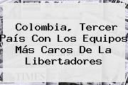 Colombia, Tercer País Con Los Equipos Más Caros De La Libertadores