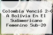Colombia Venció 2-0 A Bolivia En El Sudamericano Femenino Sub-20