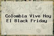 <b>Colombia</b> Vive Hoy El <b>Black Friday</b>