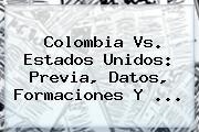 <b>Colombia Vs</b>. <b>Estados Unidos</b>: Previa, Datos, Formaciones Y <b>...</b>