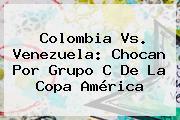 <b>Colombia Vs. Venezuela</b>: Chocan Por Grupo C De La Copa América