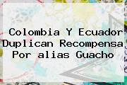 Colombia Y Ecuador Duplican Recompensa Por <b>alias Guacho</b>