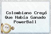 Colombiano Creyó Que Había Ganado <b>PowerBall</b>