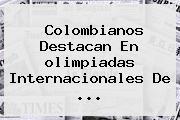 Colombianos Destacan En <b>olimpiadas</b> Internacionales De ...