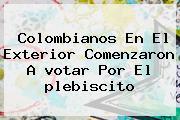 Colombianos En El Exterior Comenzaron A <b>votar</b> Por El <b>plebiscito</b>