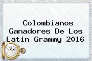 Colombianos Ganadores De Los <b>Latin Grammy 2016</b>