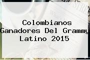 Colombianos Ganadores Del <b>Grammy Latino 2015</b>
