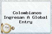 Colombianos Ingresan A <b>Global Entry</b>