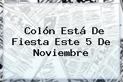 Colón Está De Fiesta Este <b>5 De Noviembre</b>