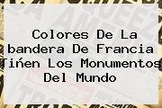 Colores De La <b>bandera De Francia</b> Tiñen Los Monumentos Del Mundo