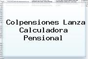 <b>Colpensiones</b> Lanza Calculadora Pensional