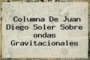 Columna De Juan Diego Soler Sobre <b>ondas Gravitacionales</b>