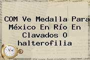 COM Ve Medalla Para México En Río En Clavados O <b>halterofilia</b>