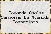 Comando Asalta <b>Sanborns</b> De Avenida Conscripto