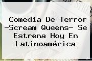Comedia De Terror ?<b>Scream Queens</b>? Se Estrena Hoy En Latinoamérica