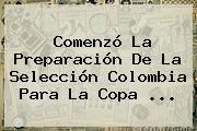 Comenzó La Preparación De La Selección Colombia Para La <b>Copa</b> <b>...</b>