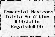 <b>Comercial Mexicana</b> Inicia Su último #39;Julio Regalado#39;