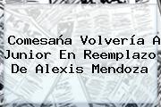 Comesaña Volvería A <b>Junior</b> En Reemplazo De Alexis Mendoza