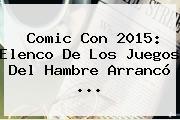 <b>Comic Con 2015</b>: Elenco De Los Juegos Del Hambre Arrancó <b>...</b>
