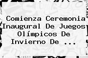 Comienza Ceremonia Inaugural De <b>Juegos Olímpicos De Invierno</b> De ...