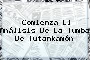 Comienza El Análisis De La Tumba De <b>Tutankamón</b>