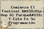 Comienza El Festival &#039;<b>Hip Hop Al Parque</b>&#039; Y Esta Es Su Programación
