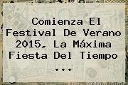 Comienza El <b>Festival De Verano 2015</b>, La Máxima Fiesta Del Tiempo <b>...</b>