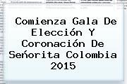 Comienza Gala De Elección Y Coronación De <b>Señorita Colombia 2015</b>