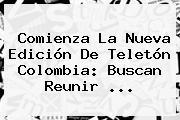 Comienza La Nueva Edición De <b>Teletón</b> Colombia: Buscan Reunir ...