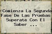 Comienza La Segunda Fase De Las Pruebas <b>Superate</b> Con El Saber <b>...</b>