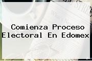 Comienza Proceso Electoral En <b>Edomex</b>