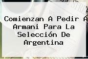 Comienzan A Pedir A <b>Armani</b> Para La Selección De Argentina