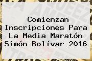 Comienzan Inscripciones Para La Media Maratón <b>Simón Bolívar</b> 2016
