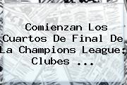 Comienzan Los Cuartos De Final De La <b>Champions League</b>: Clubes ...